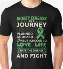 Kidney disease is a journey I never planned or asked Unisex T-Shirt