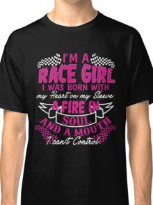I'm a race girl I was born with my heart on my Sleeve Classic T-Shirt