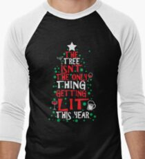 The Tree Isn't The Only Thing Getting Lit This Year Men's Baseball ¾ T-Shirt