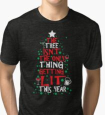 The Tree Isn't The Only Thing Getting Lit This Year Tri-blend T-Shirt
