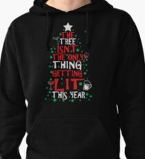 The Tree Isn't The Only Thing Getting Lit This Year Pullover Hoodie
