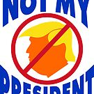Trump Not My President by EthosWear