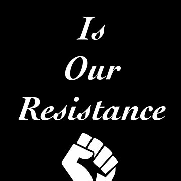 Love Is Our Resistance - #NotMyPresident by theamazingmarco