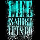Life is Short by Lou Patrick Mackay