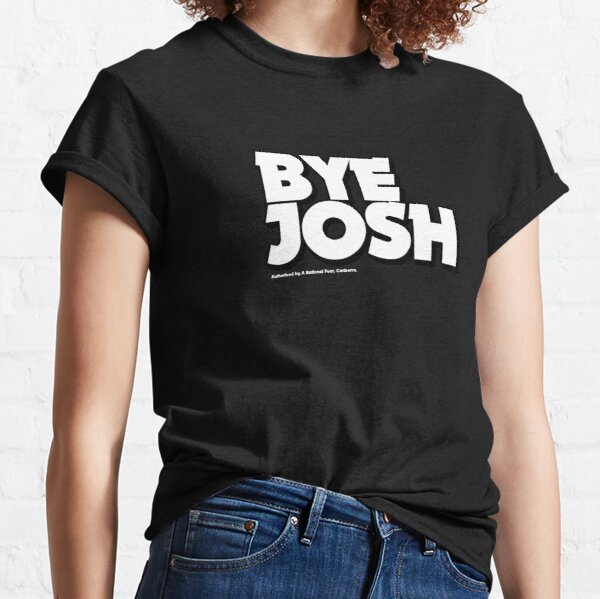 Bye Josh — Looks stylish as you farewell Josh to his next career. A Rational Fear merch. Classic T-Shirt