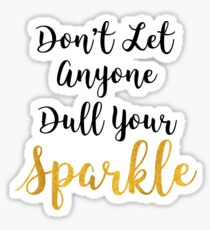 Don't Let Anyone Dull Your Sparkle - Quote Sticker