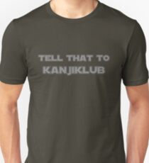 Tell that to Kanjiklub T-Shirt