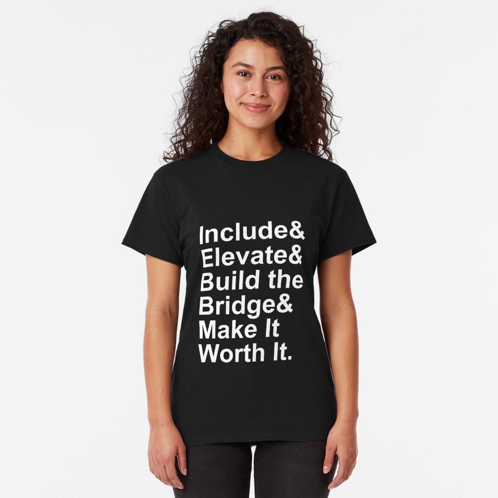 Include Elevate Build the Bridge Make It Worth It Classic T-Shirt