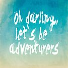 Oh darling, let`s be adventurers by creativelolo