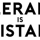 Tolerance is Résistance by MrEllisArt