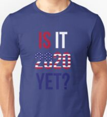 Is it 2020 Yet? T-Shirt
