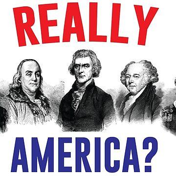 """Gründerväter sagen: """"Wirklich Amerika?"""" von kjanedesigns"""