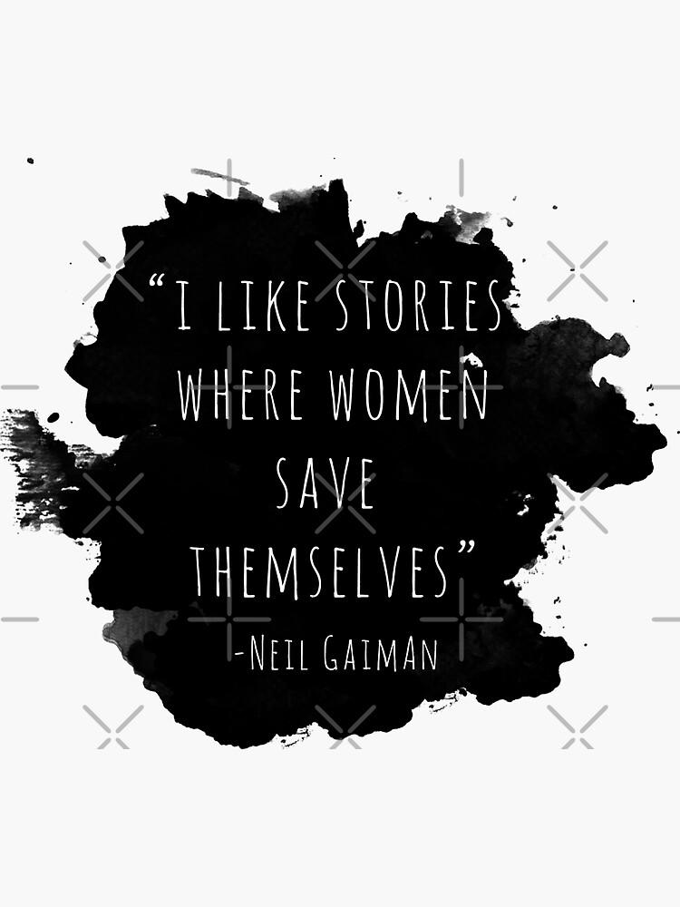 I Like Stories Where Women Save Themselves - Neil Gaiman by SadCaptain