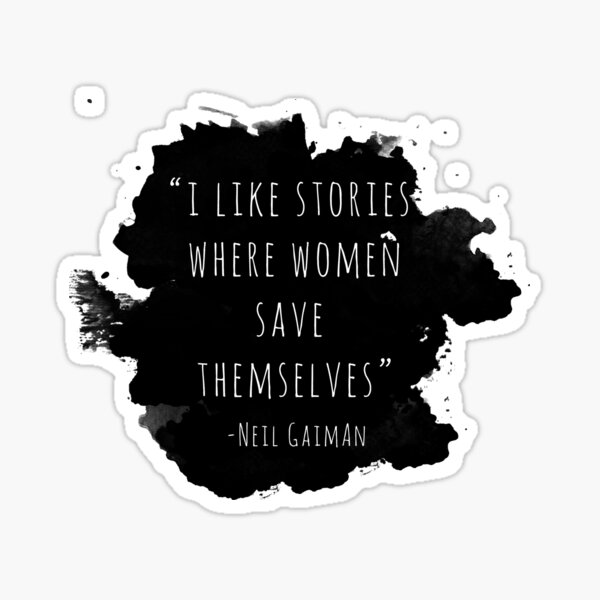I Like Stories Where Women Save Themselves - Neil Gaiman Sticker