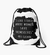 I Like Stories Where Women Save Themselves - Neil Gaiman Drawstring Bag
