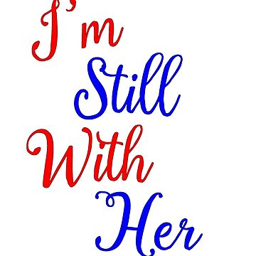 I'm Still With Her by lighttwoods
