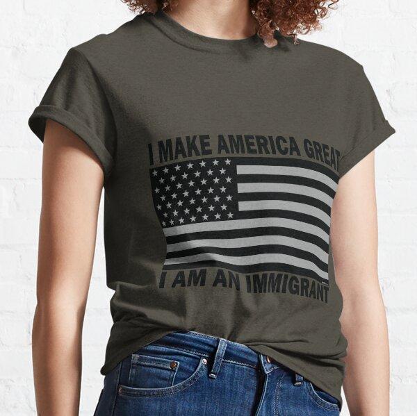I Make America Great - I Am An Immigrant (Black) Classic T-Shirt