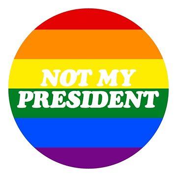 LGBT NOT MY PRESIDENT by aviralmess