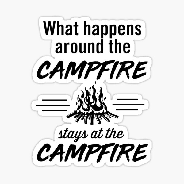 What happens around the campfire stays at the campfire Sticker