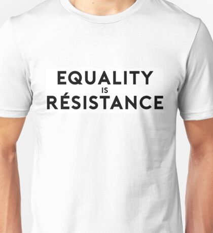 Equality is Resistance T-Shirt