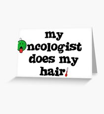 My oncologist does my hair. Greeting Card