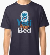Yeti for Bed Classic T-Shirt