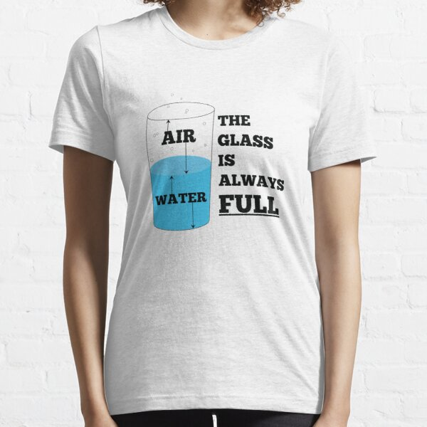 The glass is always full. Essential T-Shirt