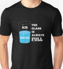The glass is always full. T-Shirt
