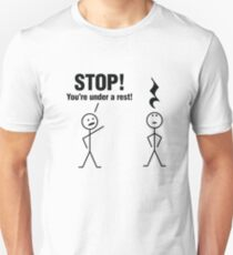 Stop! You're under a rest! Unisex T-Shirt