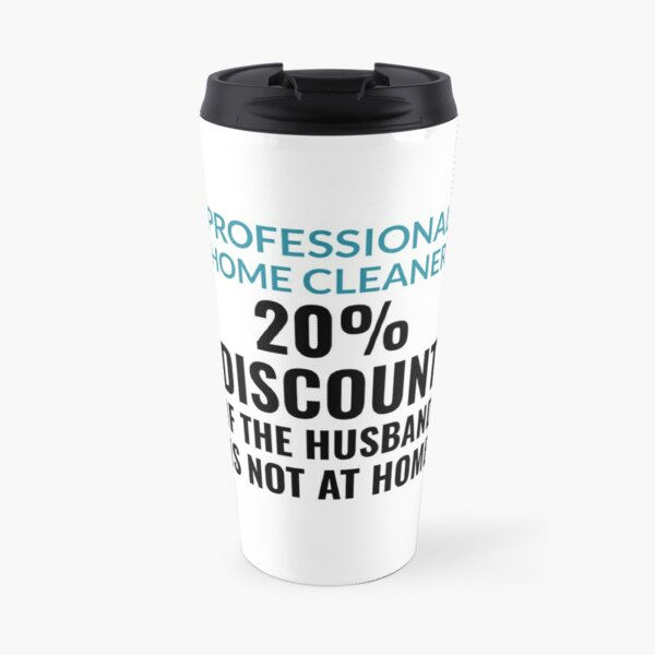 Professional Home Cleaner  - Funny And Witty Travel Mug