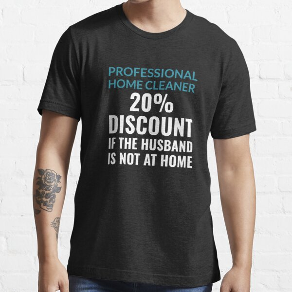 Professional Home Cleaner  - Funny And Witty Essential T-Shirt