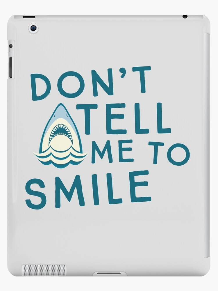'Don't Tell me to Smile (Shark)' iPad Case/Skin by wondrous
