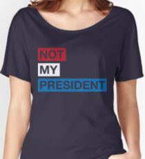Not My President Trump Women's Relaxed Fit T-Shirt