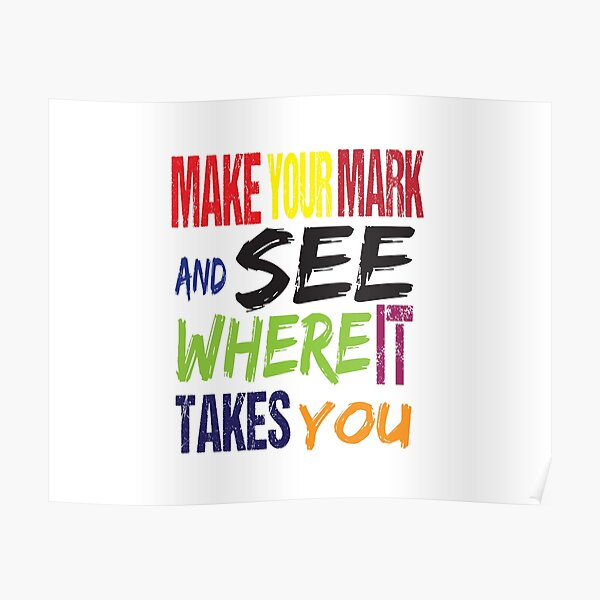 Best Make Your Mark and See Where it Takes You Funny Gift Classic  Poster