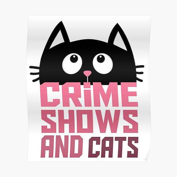 Crime shows and cats Poster