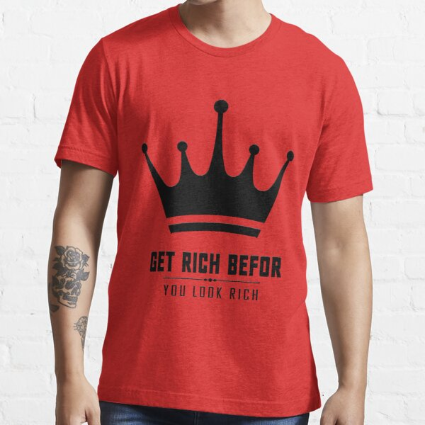 get rich before you look rich Essential T-Shirt