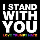 I Stand With You Love Trumps Hate by fishbiscuit