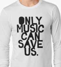 ONLY MUSIC CAN SAVE US! Long Sleeve T-Shirt