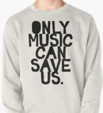 ONLY MUSIC CAN SAVE US! Pullover