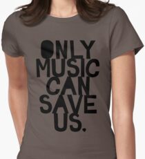 ONLY MUSIC CAN SAVE US! Womens Fitted T-Shirt