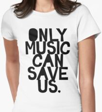 ONLY MUSIC CAN SAVE US! Women's Fitted T-Shirt