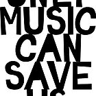 ONLY MUSIC CAN SAVE US! by TheLoveShop