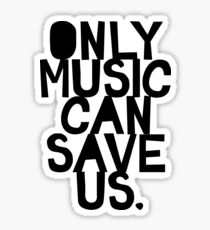 ONLY MUSIC CAN SAVE US! Sticker