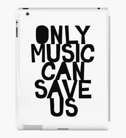 ONLY MUSIC CAN SAVE US! iPad Case/Skin