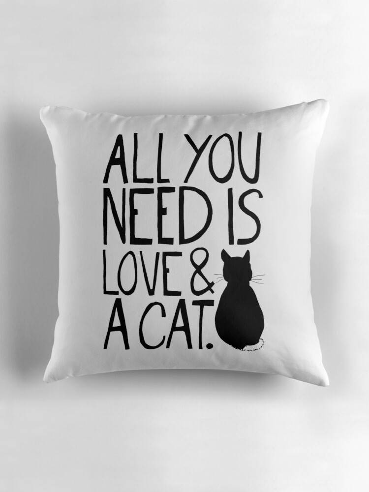 Quot All You Need Is Love And A Cat Quot Throw Pillows By