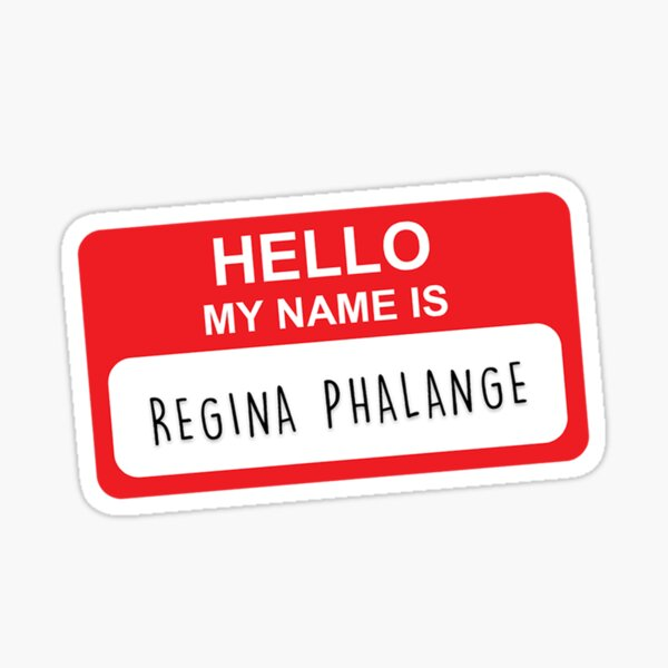 HELLO MY NAME IS REGINA PHALANGE Sticker