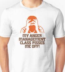 Anger management courses make me aggressive! Unisex T-Shirt