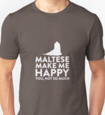 Maltese Make Me Happy Not You T-Shirt