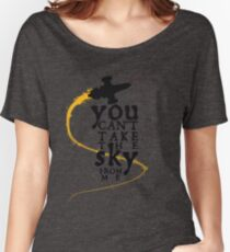 You can't take the sky from me.  Women's Relaxed Fit T-Shirt