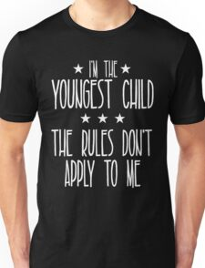 I'm the youngest child The rules don't apply to me Unisex T-Shirt